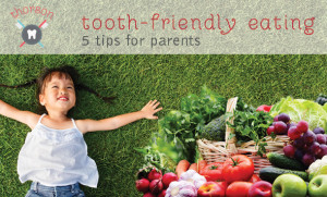 """""""Tooth-Friendly"""" Eating: 5 Tips For Parents"""
