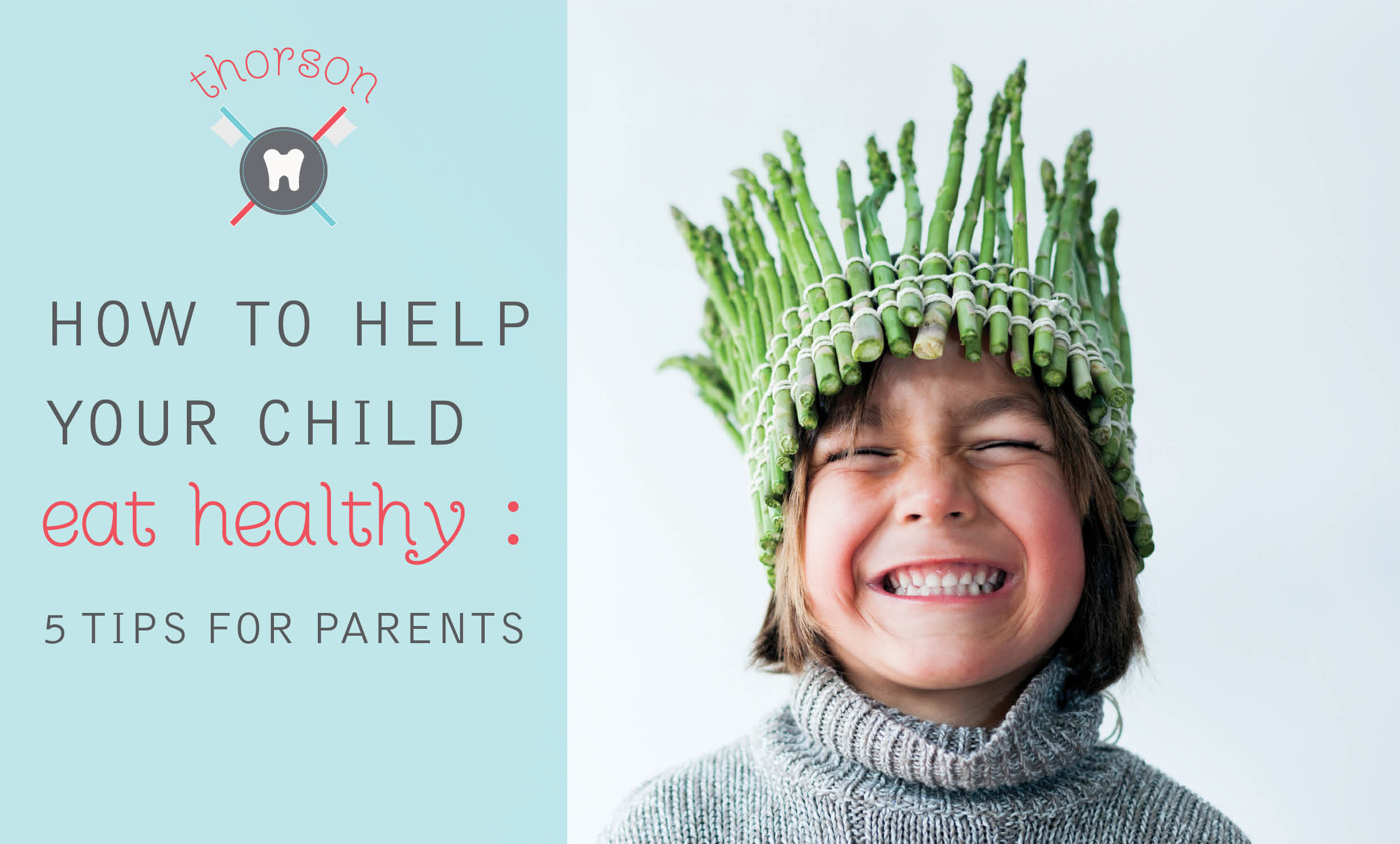 How to Help Your Child Eat Healthy:  5 Tips for Parents