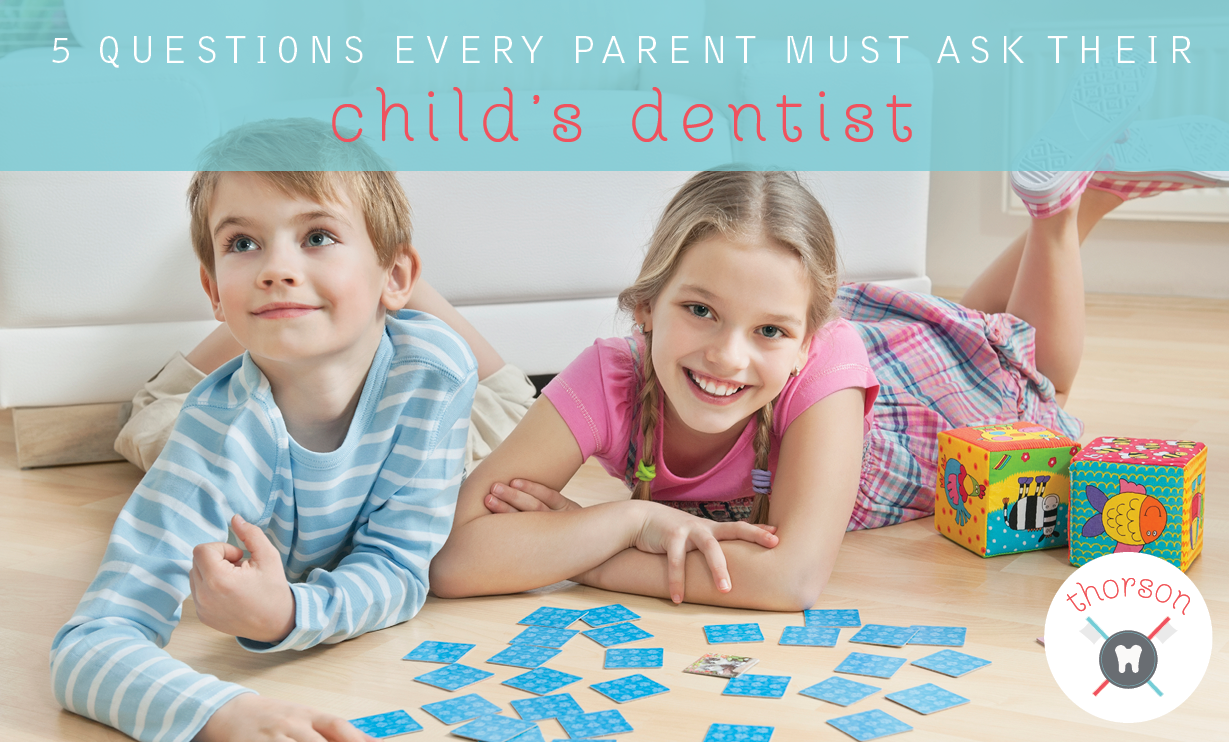 You are currently viewing 5 Questions Every Parent Must Ask Their Child's Dentist